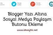 Blogger Yazı Altına Sosyal Medya Paylaşım Butonu Ekleme